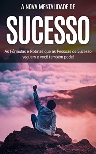 SUCESSO: A nova mentalidade e características de sucesso