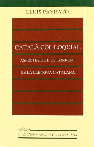 Català col·loquial. Aspectes de l'ús corrent de la llengua catalana (3a ed.): 5 (Biblioteca Lingüística Catalana)