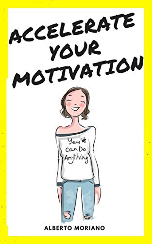 ACCELERATE YOUR MOTIVATION (English Edition)