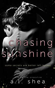 Chasing Sunshine (Love in the Crossfire Book 1) by [A.L. Shea]