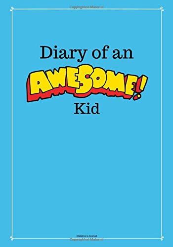 Diary of an Awesome Kid (Children's Journal): 100 Pages Lined, Deep Blue Space - Creative Journal, Notebook, Diary (7 x 10 inches) (Journals for Kids)