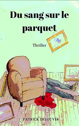 Du sang sur le parquet: Thriller (French Edition)