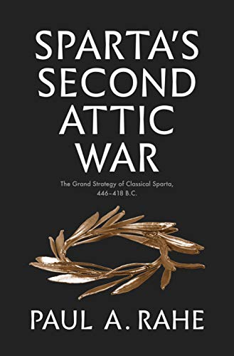 Sparta's Second Attic War: The Grand Strategy of Classical Sparta, 446-418 B.C. (Yale Library of Military History)