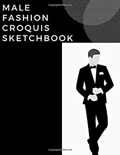 Male Fashion Croquis Sketchbook: A Tuxedo Theme Professional Cool Cute Casual Male Model Figure Body Illustration Templates Sketchpad with 300 Drawn ... Men Designs And Create a Stunning Portfolio