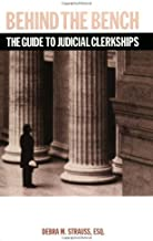 Behind the Bench: The Guide to Judicial Clerkships (Debra Strauss) (Career Guides)