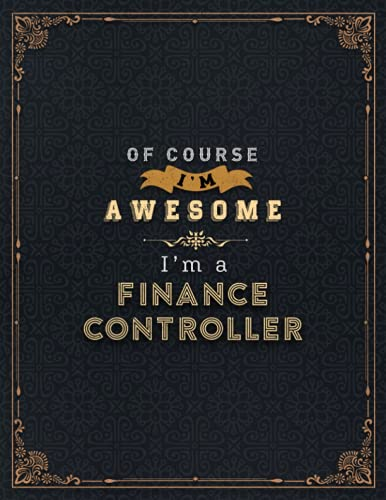 Finance Controller Lined Notebook - Of Course I'm Awesome I'm A Finance Controller Job Title Working Cover Daily Journal: A4, Financial, 21.59 x 27.94 ... Organizer, Goals, 110 Pages, 8.5 x 11 inch