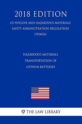 Hazardous Materials - Transportation of Lithium Batteries (US Pipeline and Hazardous Materials Safety Administration Regulation) (PHMSA) (2018 Edition) (English Edition)