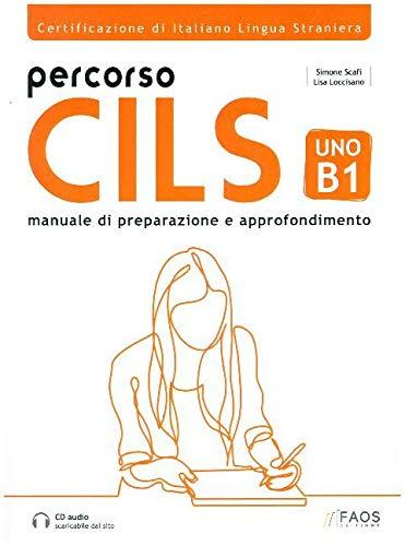 Percorso CILS UNO-B1. Certificazione di Italiano Lingua Straniera. Manuale di Preparazione e Approfondimento