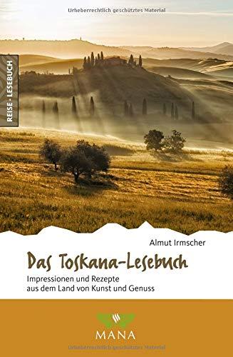Das Toskana-Lesebuch: Impressionen und Rezepte aus dem Land von Kunst und Genuss (Reise-Lesebuch / Reiseführer für alle Sinne)
