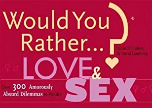 Would You Rather...?: Love and Sex: Over 300 Amorously Absurd Dilemmas to Ponder