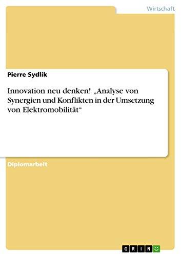"""Innovation neu denken! """"Analyse von Synergien und Konflikten in der Umsetzung von Elektromobilität"""""""