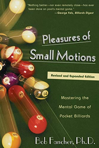 Compare Textbook Prices for Pleasures of Small Motions: Mastering the Mental Game of Pocket Billiards 2nd,Revised & enlarged Edition ISBN 9781585745395 by Bob Fancher