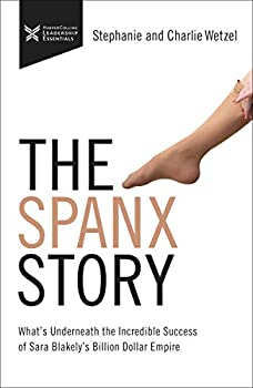 The Spanx Story  What s Underneath the Incredible Success of Sara Blakely s Billion Dollar Empire  The Business Storybook Series