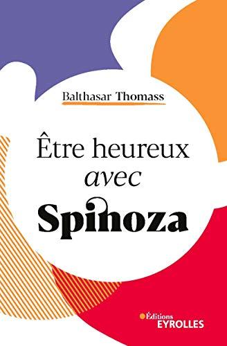 Etre heureux avec Spinoza (Vivre en philosophie) (French Edition)