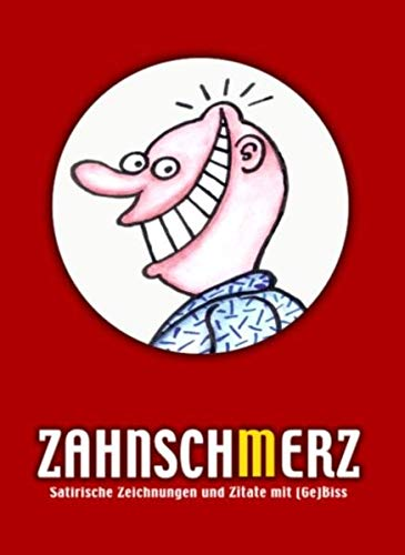 Zahnsch(m)erz [Zahnschmerz - Zahnscherz]. Satirische Zeichnungen und Zitate mit (Ge)Biss.