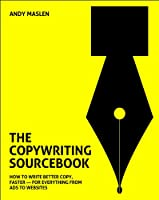 The Copywriting Sourcebook: How to Write Better Copy, Faster-For Everything from Ads to Websites