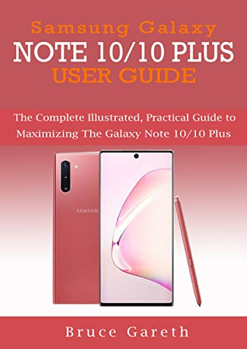 SAMSUNG GALAXY NOTE 10/10 PLUS USER GUIDE: The Complete Illustrated, Practical Guide to Maximizing the Galaxy Note 10/10 Plus (English Edition)