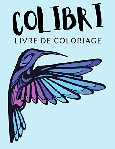 Colibri Livre de Coloriage: Cahier De Coloriage de Colibri, Cahier De Coloriage de Gorille de Trochilinae, Colibri d'Elena, Plus de 30 Pages à ... et Enfants de 4 à 8 Ans et Plus -