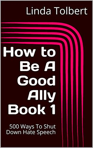 How to Be A Good Ally Book 1: 500 Ways To Shut Down Hate Speech