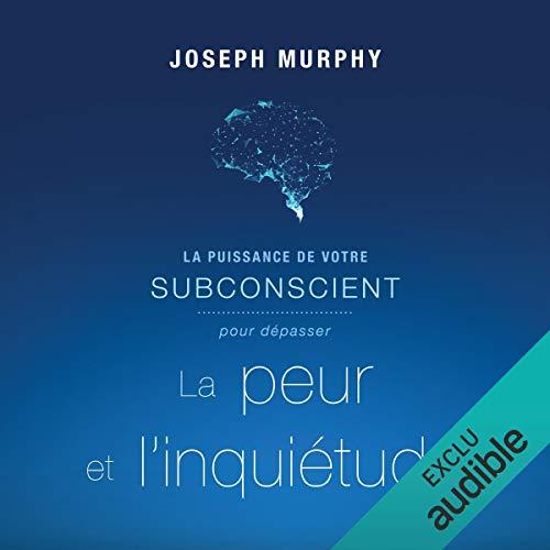 La puissance de votre subconscient pour dépasser la peur et l'inquiétude                   By:                                                                                                                                 Joseph Murphy                               Narrated by:                                                                                                                                 Vincent Davy                      Length: 2 hrs and 54 mins     Not rated yet     Overall 0.0