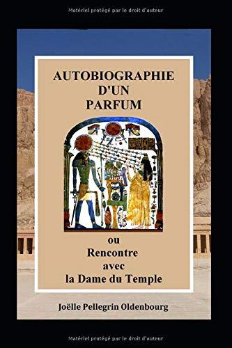 AUTOBIOGRAPHIE D'UN PARFUM: ou Rencontre avec la Dame du Temple