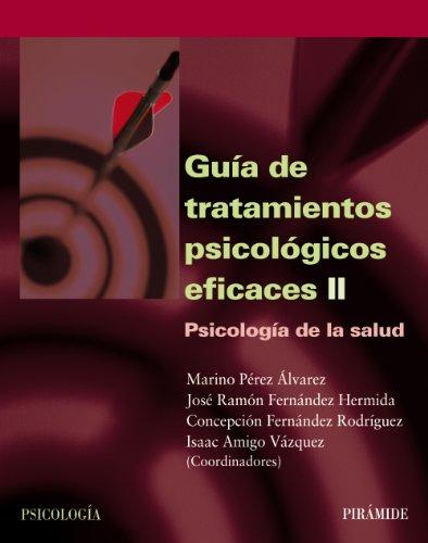 Guía de tratamientos psicológicos eficaces II: Psicología de la salud (Spanish Edition)