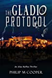 The Gladio Protocol: Gladio is endangering the European Union and forcing it's collapse..as well as peace in the volatile Aegean region. (An Alex Kalfas Thriller Book 1) (English Edition)