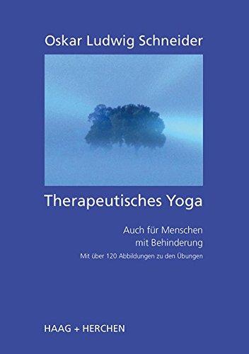 Therapeutisches Yoga: Auch für Menschen mit Behinderung Mit über 120 Abbildungen zu den Übungen