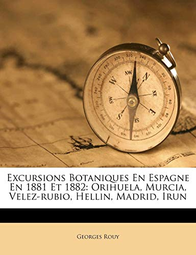 Excursions Botaniques En Espagne En 1881 Et 1882: Orihuela, Murcia, Velez-rubio, Hellin, Madrid, Irun