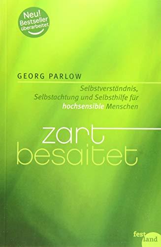 Zart besaitet: Selbstverständnis, Selbstachtung und Selbsthilfe für hochsensible Menschen: Selbstverständnis, Selbstachtung und Selbsthilfe für hochempfindliche Menschen