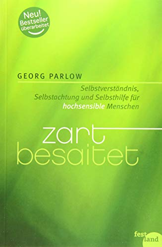 Zart besaitet: Selbstverständnis, Selbstachtung und Selbsthilfe für hochsensible Menschen