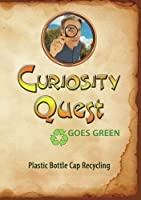 Curiosity Quest Goes Green: Plastic Bottle Cap Recycling [DVD]