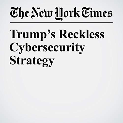 Trump's Reckless Cybersecurity Strategy audiobook cover art
