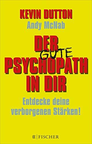 Der Psychopath in dir - Entdecke deine verborgenen Stärken! (Fischer Paperback 3273)