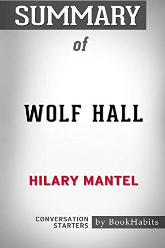 Summary of Wolf Hall by Hilary Mantel: Conversation Starters