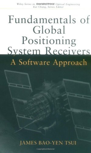 Fundamentals of Global Positioning System Receivers: A Software Approach (Wiley Series in Microwave and Optical Engineering Book 202) (English Edition)
