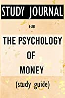 Study Journal for The Psychology of Money: Timeless Lessons on Wealth, Greed, and Happiness
