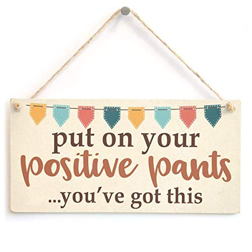 Meijiafei Put On Your Positive Pants You've Got This Sign - Funny Supportive Motivation Plaque 10' X 5'
