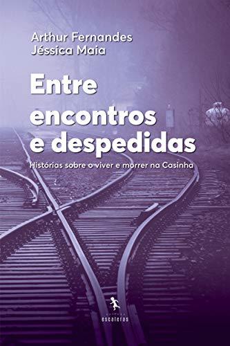 Entre encontros e despedidas: Histórias sobre o viver e morrer na Casinha (Portuguese Edition)