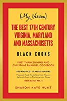 My Version the Best 17th Century Virginia, Maryland and Massachusetts Black Cooks: First Thanksgiving and Christmas Emanuel Cookbook