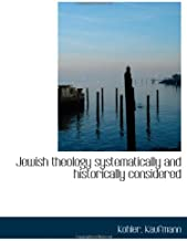 Jewish theology systematically and historically considered