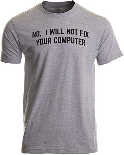 No I Will Not Fix Your Computer | Funny IT Geek Geeky for Men Women Nerd T-Shirt-(Adult,M) Sport Grey