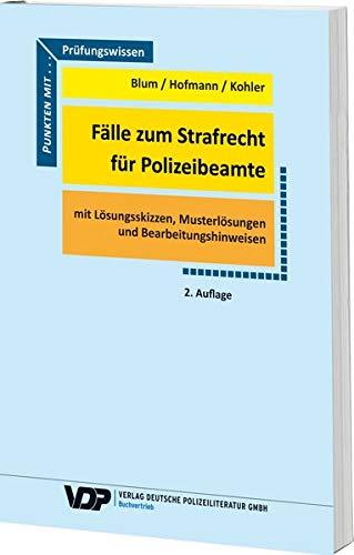 Fälle zum Strafrecht für Polizeibeamte: Mit Lösungsskizzen. Musterlösungen und Bearbeitungshinweisen