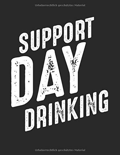 Support Day Drinking Lustiger Alkohol Spruch Bier: A4+ Softcover 120 beschreibbare karierte Seiten | 22 x 28 cm (8,5x11 Zoll)