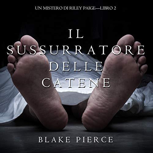 Il Sussurratore delle Catene (Un Mistero di Riley Paige - Libro #2) Audiobook By Blake Pierce cover art