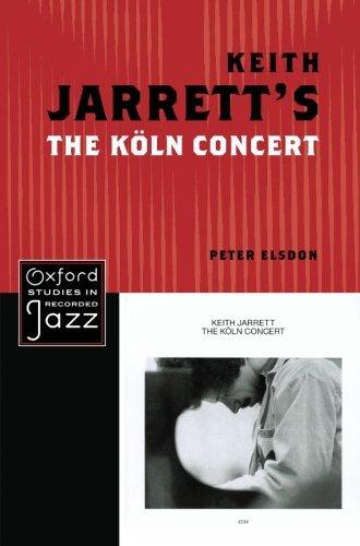 Keith Jarrett's The Koln Concert (Oxford Studies in Recorded Jazz) by Peter Elsdon(2012-12-31)