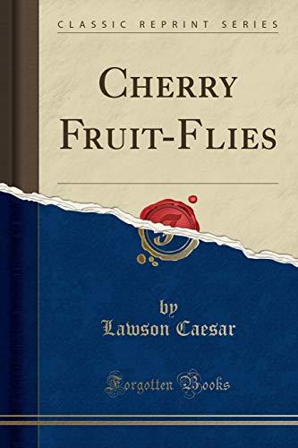 Cherry Fruit-Flies (Classic Reprint)