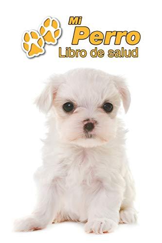 Mi Perro Libro de salud: Bichón Maltés Cachorro | 109 páginas 15cm x 23cm A5 | Cuaderno para llenar | Agenda de Vacunas | Seguimiento Médico | Visitas Veterinarias | Diario de un Perro | Contactos