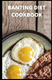 BANTING DIET COOKBOOK: 45 Latest LCHF Recipes Delicious Dinners, Lunches, Breakfasts and Shakes for the banting diet.