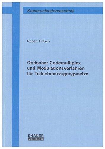 Optischer Codemultiplex und Modulationsverfahren für Teilnehmerzugangsnetze (Berichte aus der Kommunikationstechnik)